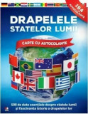 Drapelele statelor lumii.500 de date esentiale despre statele lumii si fascinanta istorie a drapelelor lor. Carte cu autocolante/***
