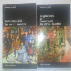 J.LE GOFF - INTELECTUALII IN EVUL MEDIU/NEGUSTORII SI BANCHERII IN EVUL MEDIU