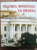 Teatrul romanesc la Oradea Perspectiva monografica