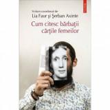 Cum citesc barbatii cartile femeilor - Lia Faur, Serban Axinte (coord.)