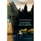 Luntrea lui Caron. Reeditare - Lucian Blaga