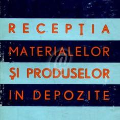 Receptia materialelor si produselor in depozite