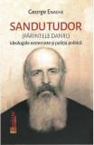 Sandu Tudor (parintele Daniil). Ideologiile extremiste si politia politica - George Enache