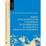 Rolul parlamentelor nationale in elaborarea si aplicarea dreptului european - Mihaela Adina Apostolache