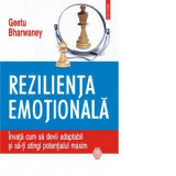 Rezilienta emotionala. Invata cum sa devii adaptabil si sa-ti atingi potentialul maxim