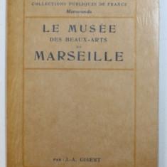LE MUSEE DES BEAUX-ARTS DE MARSEILLE par J. A. GIBERT , 1932