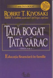 Tata bogat, tata sarac. Educatia financiara in familie/Robert T. Kiyosaki