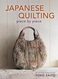 Japanese Quilting Piece by Piece: 29 Stitched Projects from Yoko Saito [With Pattern(s)]