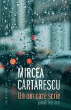 Un om care scrie | Mircea Cartarescu, Humanitas