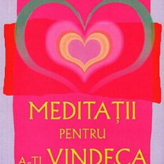 Meditatii pentru a-ti vindeca viata | Louise L. Hay