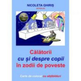 Calatorii cu si despre copii in zodii de poveste - Nicoleta Ghiris
