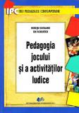 Pedagogia jocului si a activitatilor ludice   Horatiu Catalano, Ion Albulescu