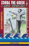 Caseta Zorba The Greek - I Love Syrtaki, originala