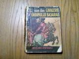 CAVALERII ORDINULUI BASARAB  - Ioan Dan  - 1977, 447 p.