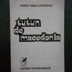 MARIA LUIZA CRISTESCU - TUTUN DE MACEDONIA (cu autograful si dedicatia autoarei)
