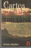 Cartea mortilor tibetana Ed. Moldova 1992, brosata