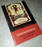 Albert Mackey - Francmasoneria (Istoria, simbolismul si filosofia ei)