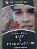 ISABEL SI APELE DIAVOLULUI - MIRCEA ELIADE