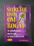 KEN ROBERTS - SECRETUL UNUI OM BOGAT. O UIMITOARE FORMULA A SUCCESULUI