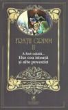 Fratii Grimm. Vol. II. A fost odata… Else cea isteata si alte povestiri/Fratii Grimm, cartea romaneasca