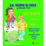 Nu esti ceea ce ai! Cateva lectii despre bani si prosperitate pentru copii - Carte/Wayne W. Dyer, Kristina Tracy, ACT si Politon