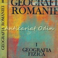 Geografia Romaniei I, II - Geografia Fizica, Geografia Umana Si Economica