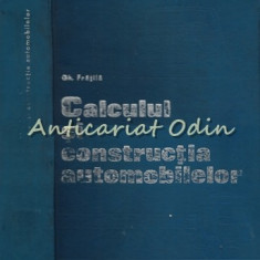 Calculul Si Constructia Automobilelor - Gheorghe Fratila - Tiraj: 7300 Exemplare