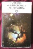 """""""DICTIONAR de ASTRONOMIE si ASTRONAUTICA"""", Coord. Calin Popovici, 1977, Alta editura"""