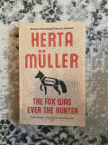 The fox was ever the hunted de Herta Muller in engleza