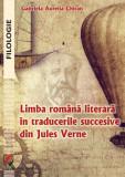 Cumpara ieftin LIMBA ROMANA LITERARA IN TRADUCERILE SUCCESIVE DIN JULES VERNE