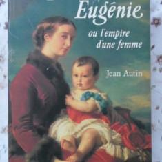 L'IMPERATRICE EUGENIE OU L'EMPIRE D'UNE FEMME - JEAN AUTIN