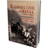 Razboiul civil din Grecia (1946 – 1949) si emigrantii politici greci in Romania (1948 – 1982) - Apostolos Patelakis