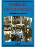 Maresalul Ion Antonescu. Almanah Istoric |