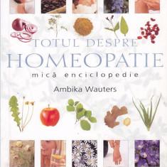 AMBIKA WAUTERS - TOTUL DESPRE HOMEOPATIE ( MICA ENCICLOPEDIE )