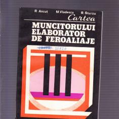 CARTEA MUNCITORULUI ELABORATOR DE FEROALIAJE