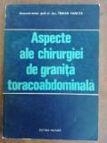 Aspecte ale chirurgiei de granita toraco-abdominala- Traian Oancea