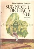 Cumpara ieftin Sub Nucul De Linga Vie - Elena Dendea-Ionescu