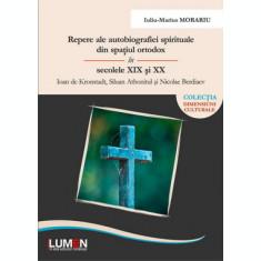 Repere ale autobiografiei spirituale din spaţiul ortodox în secolele XIX şi XX - Ioan de Kronstadt, Siluan Athonitul şi Nicolae Berdiaev - Iuliu Mariu