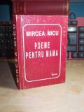 Cumpara ieftin MIRCEA MICU - POEME PENTRU MAMA , 1999 , CU AUTOGRAF / DEDICATIE !!!