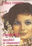 Cosmetica, intrebari si raspunsuri - Ludmila Cosmovici
