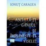 Asculta-ti gandul si implineste-ti visele - Ionut Caragea