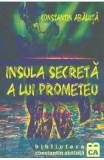 Insula secreta a lui Prometeu - Constantin Abaluta