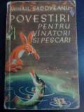 Povestiri Pentru Vinatori Si Pescari - Mihail Sadoveanu ,546084