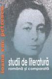 Studii de literatura romana si comparata | Ioana Em. Petrescu