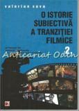 O Istorie Subiectiva A Tranzitiei Filmice II - Valerian Sava - Autograf