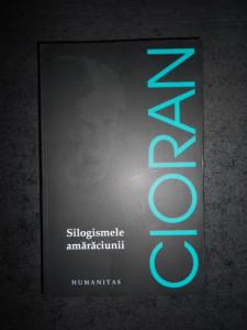 EMIL CIORAN - SILOGISMELE AMARACIUNII (2017)