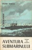 Cumpara ieftin Aventura Submarinului - Petre Iancu