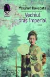 Vechiul oras imperial | Yasunari Kawabata