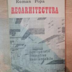 REOARHITECTURA , CONFIGURATII FORMATIVE NEORIENTABILE de ROMAN POPA , Bucuresti 1991