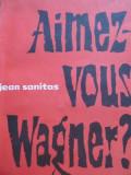 Aimez Vous Wagner ? - Jean Sanitas